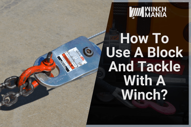 How To Use A Block And Tackle With A Winch