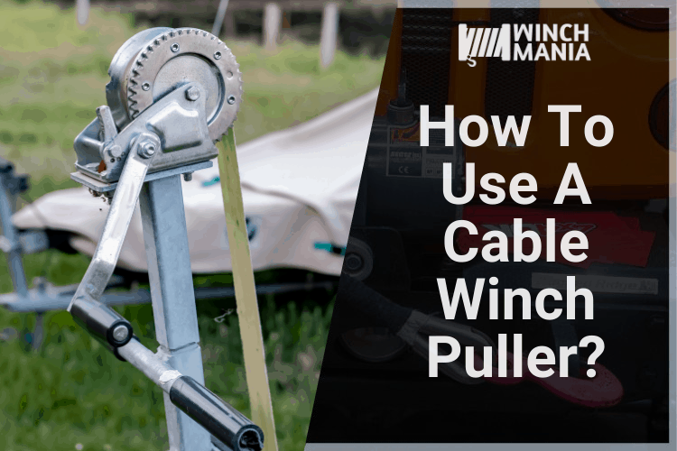 How To Use A Cable Winch Puller